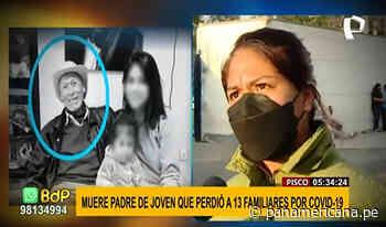 Pisco: joven perdió a su padre tras la muerte de 13 miembros de su familia por COVID-19 | Panamericana TV - Panamericana Televisión