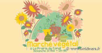 Marché Végétal à La Prairie du Canal La Prairie du Canal dimanche 23 mai 2021 - Unidivers