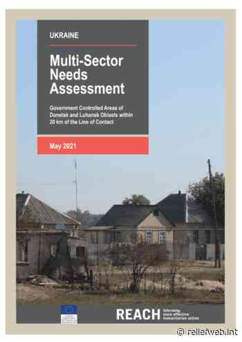 Ukraine: Multi-Sector Needs Assessment - Government Controlled Areas of Donetsk and Luhansk Oblasts within 20 km of the Line of Contact (May 2021) - Ukraine - ReliefWeb