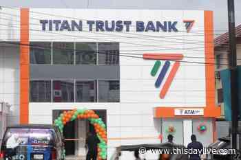 Titan Trust Bank expands, opens Ikeja, Lagos branch - THISDAY Newspapers