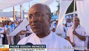 Reitor da Basílica do Senhor do Bonfim, padre Edson Menezes testa positivo para Covid-19 - G1