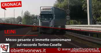 LEINI – Mezzo pesante si immette contromano sul raccordo Torino-Caselle - ObiettivoNews