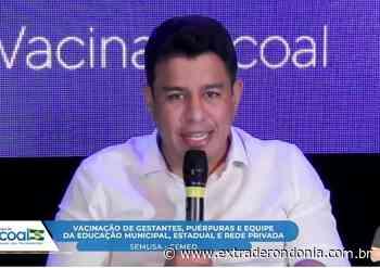 CACOAL: após vetar projeto de vereadores, Fúria anuncia vacinação de profissionais da Educação para terça e quarta – Extraderondonia.com.br - Extra de Rondônia
