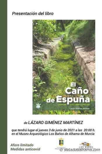 Lázaro Giménez presenta su libro 'El Caño de Espuña' - Siete Días Alhama