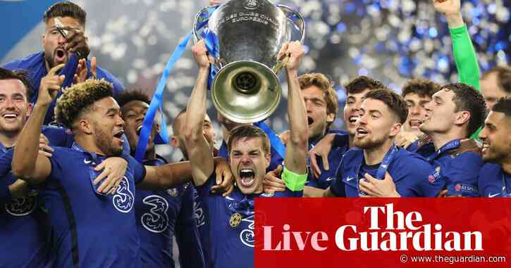 Manchester City 0-1 Chelsea: 2021 Champions League final – as it happened