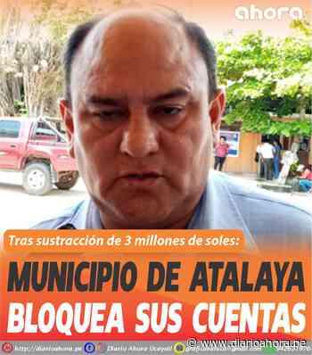 Municipio de Atalaya bloquea sus cuentas - DIARIO AHORA