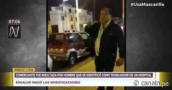Pisco: Hombre que se identificó como trabajador de un hospital insultó y amenazó a comerciante - Canal N