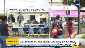 Detectan variante de la covid-19 en Chiriquí - TVN Panamá