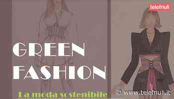 Green Fashion, la moda sostenibile, a Gemona una mostra sull'arte del riciclo tessile - Telefriuli