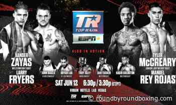 JUNE 12: TYLER MCCREARY-MANUEL REY ROJAS & XANDER ZAYAS-LARRY FRYERS - Round By Round Boxing