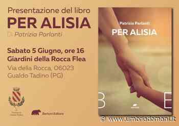 """Sabato 5 giugno alla Rocca Flea di Gualdo Tadino la presentazione del libro """"Per Alisia"""" - Umbriadomani"""