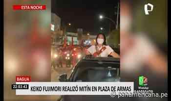 Elecciones 2021: Keiko Fujimori realizó mitin en Bagua Grande - Panamericana Televisión