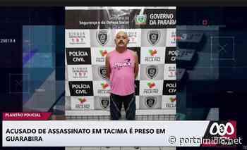 Acusado de assassinato em Tacima é preso em Guarabira/PB. - PortalMidia