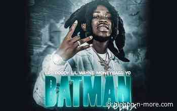 LPB Poody Enlists Lil Wayne & Moneybagg Yo on 'Batman' Remix: Listen | HipHop-N-More - HipHop-N-More