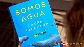 'Somos agua', el grito de socorro de los océanos escrito por Laura Madrueño - Cuatro