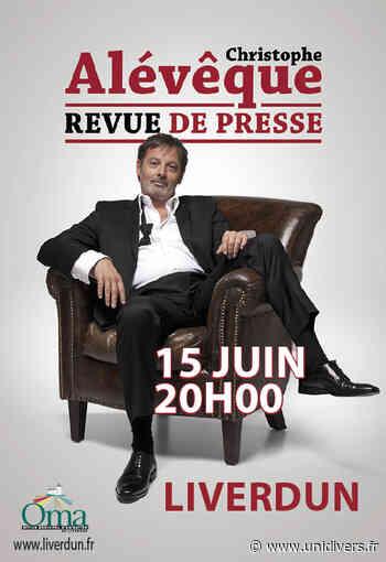 SPECTACLE REVUE DE PRESSE CHRISTOPHE ALEVEQUE Liverdun mardi 15 juin 2021 - Unidivers