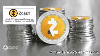 Zcash (ZEC) Foundation on Everyone has Something to Hide June 8 and June 9 2021 - The Cryptocurrency Analytics