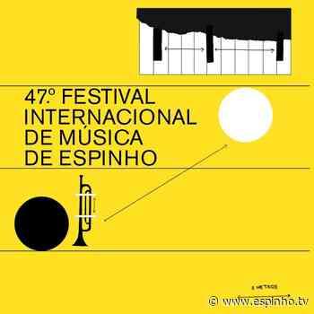 47.º Festival Internacional de Música de Espinho - EspinhoTV