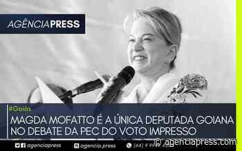 #caldasnovas | MAGDA MOFATTO É A ÚNICA DEPUTADA GOIANA NA PEC DO VOTO IMPRESSO - agenciapress
