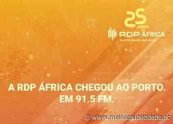"""RDP África recebe frequência no Porto e cumpre """"uma aspiração antiga das comunidades africanas do Norte do país"""" - Meios & Publicidade"""