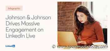 LinkedIn Case Study: How Johnson & Johnson Used LinkedIn to Promote Vaccine Take-Up [Infographic]