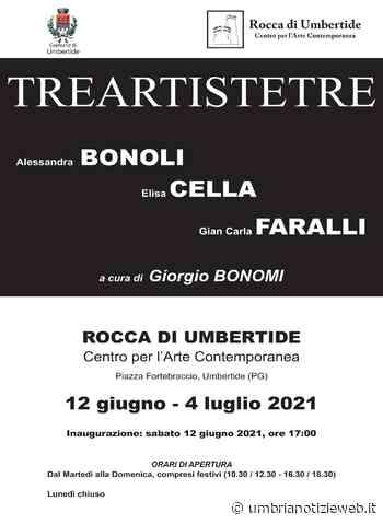 """Dal 12 giugno al 4 luglio alla Rocca di Umbertide la mostra """"TREARTISTETRE"""" - Umbria Notizie Web"""