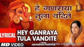 Watch Popular Marathi Devotional Video Song 'Hey Ganraya Tula Vandite' Sung By 'Anuradha Paudwal' - Times of India