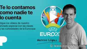 Sigue los videoanálisis de Marcos López sobre la Eurocopa - El Periódico