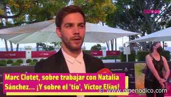 Marc Clotet responde sobre Natalia Sánchez, ¡y Víctor Elías! - El Periódico