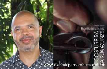 Pernambucano Hugo Monteiro Ferreira retrata dores e anseios femininos em novo livro - Diário de Pernambuco