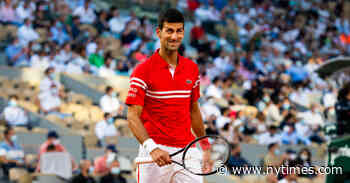 In Making the French Open Final, Djokovic Edges Closer to His Rivals