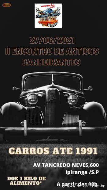 II Encontro de Antigos Bandeirantes - Ipiranga, SP • 27/06/2021 - Portal Maxicar de Veículos Antigos