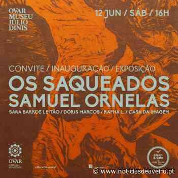 """Ovar / Exposição: """"Os saqueados"""" na arte de Samuel Ornelas - Notícias de Aveiro"""