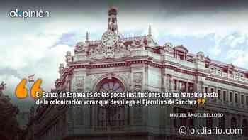 El Banco de España, ese dique contra el sanchismo - Okdiario.com
