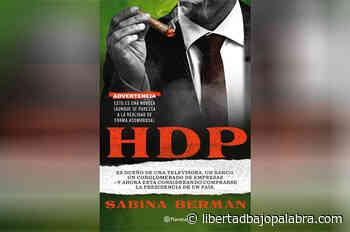 'HDP', la novela de Sabina Berman que desnuda a Hugo David Prado, el dueño de una televisora que se parece mucho a Salinas Pliego, el amigo del presidente - Libertadbajopalabra.com