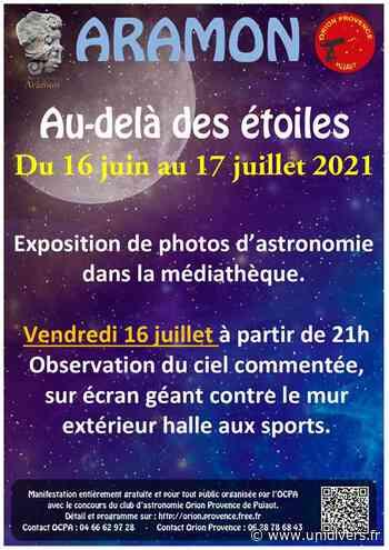Exposition photos – Au delà des étoiles Aramon Aramon mercredi 16 juin 2021 - Unidivers