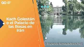 Kach Golestán o el Palacio de las Rosas en Irán - Al Mayadeen Español