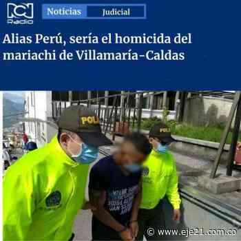 Capturan a presunto responsable del homicidio de un mariachi en Villamaría - Eje21