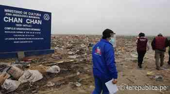 Trujillo: Chan Chan puede dejar de ser patrimonio mundial debido a basurales - LaRepública.pe