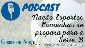 PODCAST #02 - Nação Esportes Canoinhas se prepara para a Série B - Jornal Correio do Norte