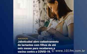 Jaboticabal abre cadastramento de lactantes com filhos de até seis meses para receberem a vacina contra a COVID-19 - Rádio 101FM