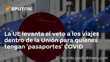 La UE levanta el veto a los viajes dentro de la Unión para quienes tengan 'pasaportes' COVID - Sputnik Mundo