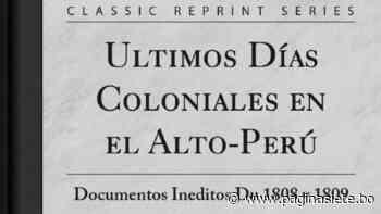 Últimos días coloniales en el Alto Perú - Diario Pagina Siete