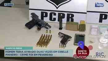 Suspeito de atirar contra jovem Cibelle Pinheiro, em fevereiro deste ano, foi preso pela PM - RIC Mais