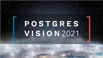 Staying power: the growing impact of PostgreSQL on enterprise marks Postgres Vision 2021 - SiliconANGLE News
