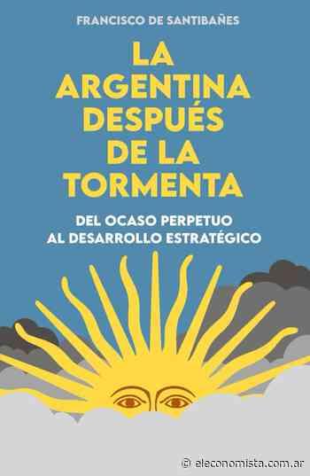 "Fragmento de ""La Argentina después de la tormenta"" de Francisco de Santibañes - El Economista"