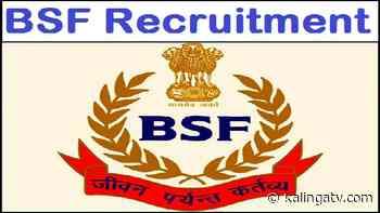 BSF Recruitment 2021: Get BSF jobs without exam, check details - Kalinga TV
