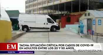 Tacna: Contagios en situación crítica en adultos entre los 20 y 50 años - El Comercio Perú