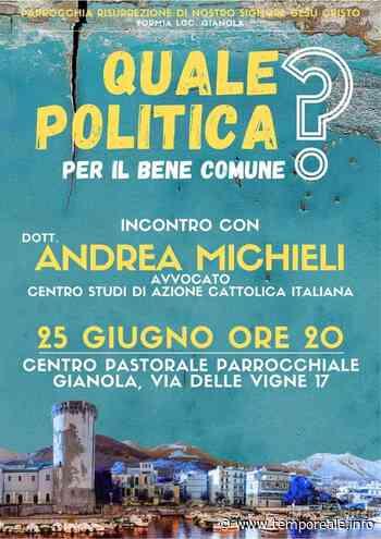 """Formia / Elezioni2021: """"Quale politica per il bene comune?"""", incontro con Andrea Michieli - Temporeale Quotidiano"""