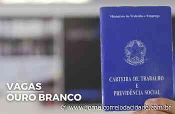 Há 179 vagas de emprego abertas em Ouro Branco   Correio Online - Jornal Correio da Cidade